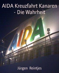 AIDA Kreuzfahrt Kanaren - Die Wahrheit (eBook, ePUB) - Reintjes, Jürgen