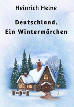 Deutschland. Ein Wintermärchen (eBook, ePUB) - Heine, Heinrich