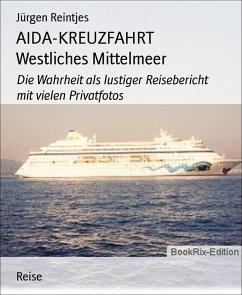 AIDA-KREUZFAHRT Westliches Mittelmeer (eBook, ePUB) - Reintjes, Jürgen