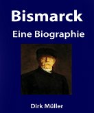 Bismarck. Eine Biographie. (eBook, ePUB)