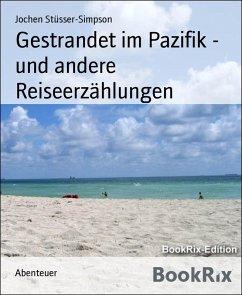 Gestrandet im Pazifik - und andere Reiseerzählungen (eBook, ePUB) - Stüsser-Simpson, Jochen