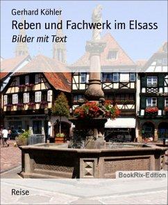 Reben und Fachwerk im Elsass (eBook, ePUB) - Köhler, Gerhard