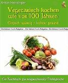 Vegetarisch kochen wie vor 100 Jahren - einfach - würzig - lecker - gesund (eBook, ePUB)