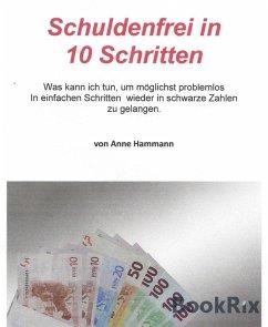 Schuldenfrei in 10 Schritten (eBook, ePUB) - Hammann, Anne