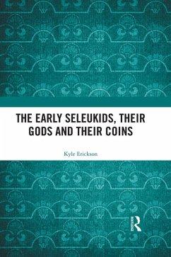 The Early Seleukids, their Gods and their Coins (eBook, ePUB) - Erickson, Kyle