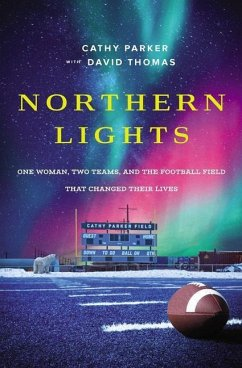 Northern Lights: One Woman, Two Teams, and the Football Field That Changed Their Lives - Parker, Cathy