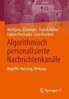 Algorithmisch personalisierte Nachrichtenkanäle - Schweiger, Wolfgang; Weber, Patrick; Prochazka, Fabian; Brückner, Lara