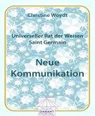 Universeller Rat der Weisen - Saint Germain: Neue Kommunikation (eBook, ePUB)