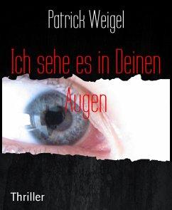 Ich sehe es in Deinen Augen (eBook, ePUB) - Weigel, Patrick
