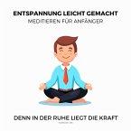 Entspannung leicht gemacht - Meditieren für Anfänger (Ruhe, Entspannung, Erholung, Meditation, Regeneration) (MP3-Download)