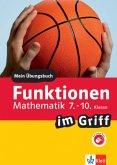 Funktionen im Griff Mathematik 7.-10. Klasse. Übungsbuch