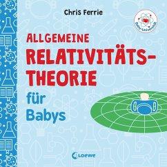 Baby-Universität - Allgemeine Relativitätstheorie für Babys - Ferrie, Chris