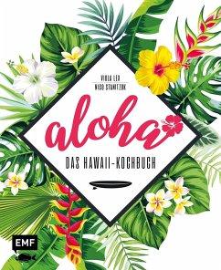 Aloha - Das Hawaii-Kochbuch - Lex, Viola; Stanitzok, Nico