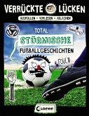 Total stürmische Fußballgeschichten / Verrückte Lücken Bd.6