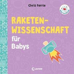 Baby-Universität - Raketenwissenschaft für Babys - Ferrie, Chris