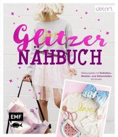 Das Glitzer-Nähbuch - Nähprojekte mit Pailletten-, Metallic- und Glitzerstoffen für Kinder - delari