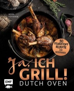 Dutch Oven - Ja, ich grill! 50 Feuertopf-Rezepte zum Niederknien - Fütterer, Mora