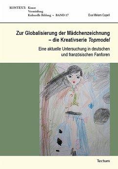 Zur Globalisierung der Mädchenzeichnung - die Kreativserie Topmodel (eBook, PDF) - Capell, Eva Miriam