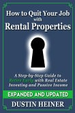 How to Quit Your Job with Rental Properties: Expanded and Updated - A Step by Step Guide to Retire Early with Real Estate Investing and Passive Income (eBook, ePUB)