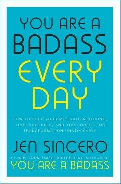 You Are a Badass Every Day (eBook, ePUB) - Sincero, Jen
