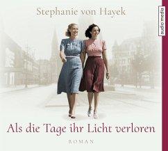 Als die Tage ihr Licht verloren, 6 Audio-CDs - Hayek, Stephanie von