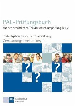 PAL-Prüfungsbuch für den schriftlichen Teil der Abschlussprüfung Teil 2 - Zerspanungsmechaniker/-in