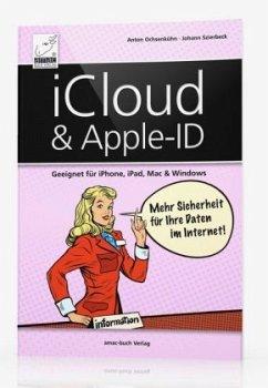 iCloud & Apple-ID - Mehr Sicherheit für Ihre Daten im Internet - Ochsenkühn, Anton; Szierbeck, Johann