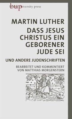 Dass Jesus Christus ein geborener Jude sei - Luther, Martin
