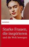 Starke Frauen, die inspirieren und die Welt bewegen