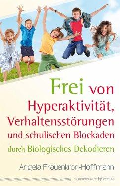 Frei von Hyperaktivität, Verhaltensstörungen und schulischen Blockaden - Frauenkron-Hoffmann, Angela