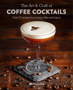 The Art & Craft of Coffee Cocktails (eBook, ePUB) - Clark, Jason