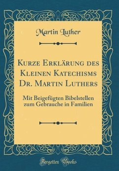 Kurze Erklärung des Kleinen Katechisms Dr. Martin Luthers
