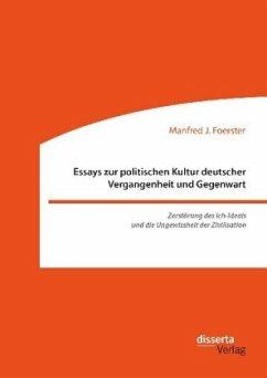 Essays zur politischen Kultur deutscher Vergangenheit und Gegenwart - Foerster, Manfred J.