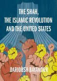 The Shah, the Islamic Revolution and the United States (eBook, PDF)