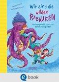 Wir sind die wilden Rabauken! (eBook, ePUB)