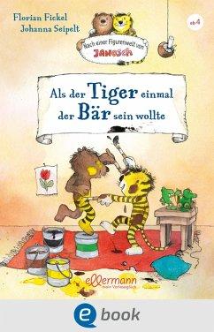 Als der Tiger einmal der Bär sein wollte (eBook, ePUB) - Fickel, Florian