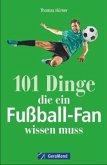 101 Dinge, die ein Fußball-Fan wissen muss (Mängelexemplar)
