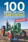 100 Dinge, die echte Traktorfans einmal getan haben müssen (Mängelexemplar)