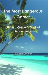 The Most Dangerous Game: Richard Connell´s Original Masterpiece (eBook, ePUB)