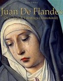 Juan De Flandes: Drawings & Paintings (Annotated) (eBook, ePUB)