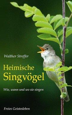 Heimische Singvögel - Streffer, Walther