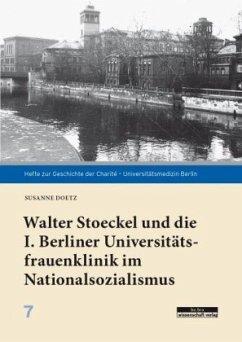 Walter Stoeckel und die I. Berliner Universitätsfrauenklinik im Nationalsozialismus - Doetz, Susanne