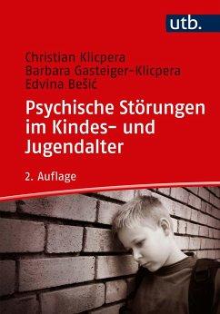 Psychische Störungen im Kindes- und Jugendalter - Klicpera, Christian;Gasteiger-Klicpera, Barbara;Besic, Edvina