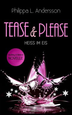 Tease & Please - HEISS IM EIS - Andersson, Philippa L.
