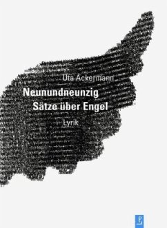 Neunundneunzig Sätze über Engel - Ackermann, Uta