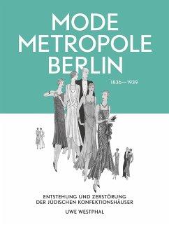 Modemetropole Berlin 1836 - 1939 - Westphal, Uwe