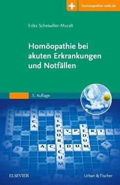 Homöopathie bei akuten Erkrankungen und Notfällen - Scheiwiller-Muralt, Erika