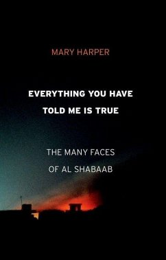 Everything You Have Told Me Is True: The Many Faces of Al Shabaab - Harper, Mary