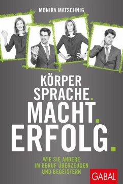 Körpersprache. Macht. Erfolg. (eBook, PDF) - Matschnig, Monika