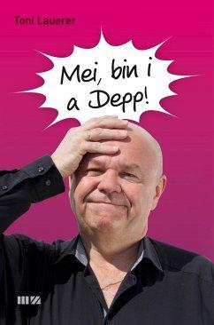 Mei, bin i a Depp! (eBook, ePUB) - Lauerer, Toni